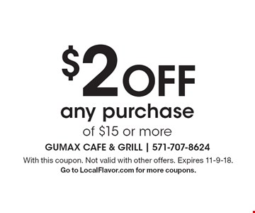 $2 Off any purchase of $15 or more. With this coupon. Not valid with other offers. Expires 11-9-18. Go to LocalFlavor.com for more coupons.