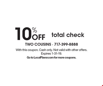 10% Off total check. With this coupon. Cash only. Not valid with other offers. Expires 1-31-19. Go to LocalFlavor.com for more coupons.