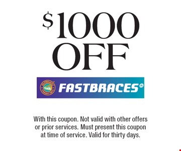 $1000 off Fastbraces. With this coupon. Not valid with other offers or prior services. Must present this coupon at time of service. Valid for thirty days.