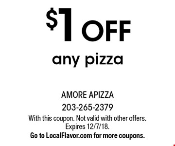 $1 off any pizza. With this coupon. Not valid with other offers. Expires 12/7/18. Go to LocalFlavor.com for more coupons.