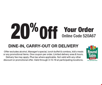 20% Off Your Order Online Code 520A67 DINE-IN, CARRY-OUT OR DELIVERY. Offer excludes alcohol, Manager's special, lunch buffet & combos, kid's meals or any promotional items. One coupon per order. Limited delivery area & hours. Delivery fee may apply. Plus tax where applicable. Not valid with any other discount or promotional offer. Valid through 3-15-19 at participating locations.