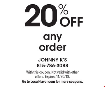 20% off any order. With this coupon. Not valid with other offers. Expires 11/30/18. Go to LocalFlavor.com for more coupons.