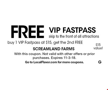 FREE VIP FASTPASS skip to the front of all attractions buy 1 VIP Fastpass at $15, get the 2nd FREE$15 value! . With this coupon. Not valid with other offers or prior purchases. Expires 11-3-18.Go to LocalFlavor.com for more coupons.