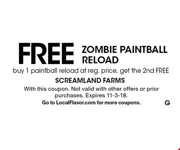 FREE ZOMBIE PAINTBALL RELOAD buy 1 paintball reload at reg. price, get the 2nd FREE. With this coupon. Not valid with other offers or prior purchases. Expires 11-3-18.Go to LocalFlavor.com for more coupons.