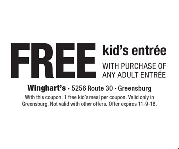 FREE kid's entree with purchase of any adult entree. With this coupon. 1 free kid's meal per coupon. Valid only in Greensburg. Not valid with other offers. Offer expires 11-9-18.