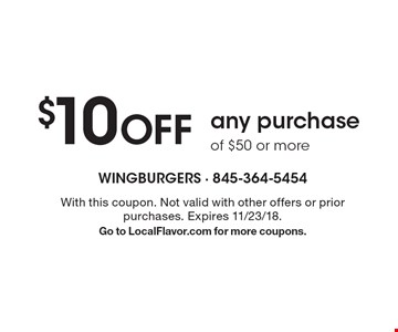 $10 OFF any purchase of $50 or more. With this coupon. Not valid with other offers or prior purchases. Expires 11/23/18. Go to LocalFlavor.com for more coupons.