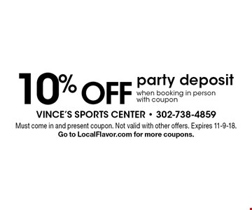 10% OFF party deposit when booking in person with coupon. Must come in and present coupon. Not valid with other offers. Expires 11-9-18. Go to LocalFlavor.com for more coupons.