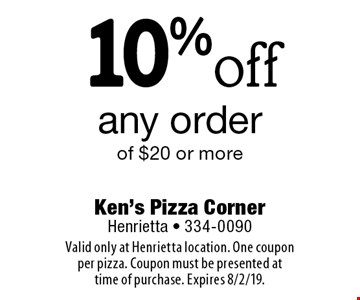 10%off any order of $20 or more. Valid only at Henrietta location. One coupon per pizza. Coupon must be presented at time of purchase. Expires 8/2/19.