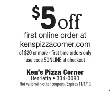 $5off first online order at kenspizzacorner.com of $20 or more, first time orders only. Use code 5ONLINE at checkout. Not valid with other coupons. Expires 11/1/19.