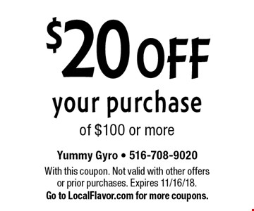 $20 OFF your purchase of $100 or more. With this coupon. Not valid with other offers or prior purchases. Expires 11/16/18. Go to LocalFlavor.com for more coupons.