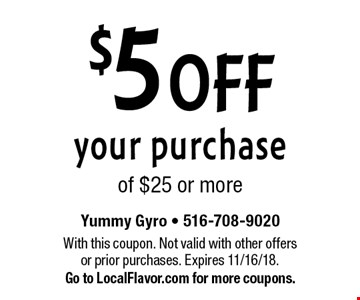 $5 OFF your purchase of $25 or more. With this coupon. Not valid with other offers or prior purchases. Expires 11/16/18. Go to LocalFlavor.com for more coupons.