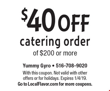 $40 OFF catering order of $200 or more. With this coupon. Not valid with other offers or for holidays. Expires 1/4/19. Go to LocalFlavor.com for more coupons.