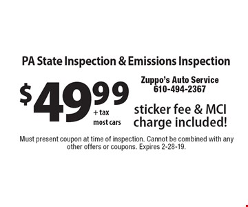 PA State Inspection & Emissions Inspection $49.99 + tax most cars - sticker fee & MCI charge included!. Must present coupon at time of inspection. Cannot be combined with any other offers or coupons. Expires 2-28-19.