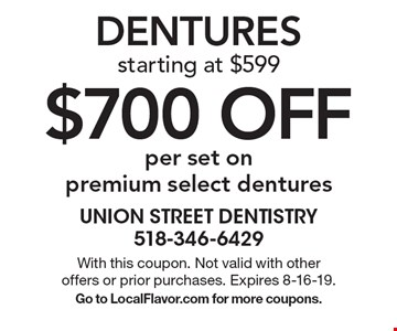 $700 off per set on premium select dentures. Dentures starting at $599. With this coupon. Not valid with other offers or prior purchases. Expires 8-16-19. Go to LocalFlavor.com for more coupons.
