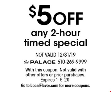 $5 OFF any 2-hour timed special. Not valid 12/31/19. With this coupon. Not valid with other offers or prior purchases. Expires 1-5-20. Go to LocalFlavor.com for more coupons.