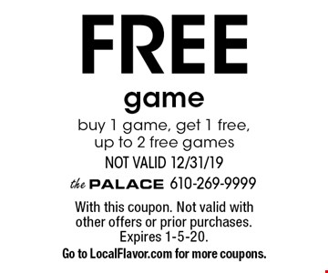 Free game. Buy 1 game, get 1 free, up to 2 free games. Not valid 12/31/19. With this coupon. Not valid with other offers or prior purchases. Expires 1-5-20. Go to LocalFlavor.com for more coupons.