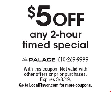 $5 OFF any 2-hour timed special. With this coupon. Not valid with other offers or prior purchases. Expires 3/8/19. Go to LocalFlavor.com for more coupons.