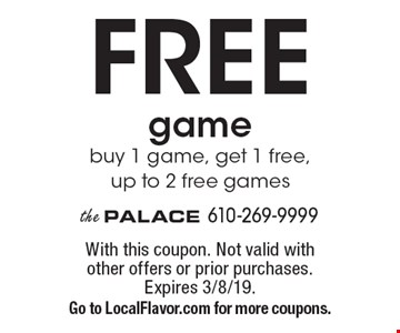 Free game buy 1 game, get 1 free, up to 2 free games. With this coupon. Not valid with other offers or prior purchases. Expires 3/8/19. Go to LocalFlavor.com for more coupons.