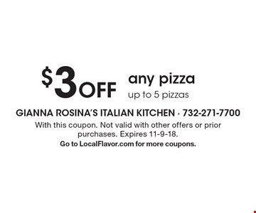 $3 Off any pizza up to 5 pizzas. With this coupon. Not valid with other offers or prior purchases. Expires 11-9-18. Go to LocalFlavor.com for more coupons.