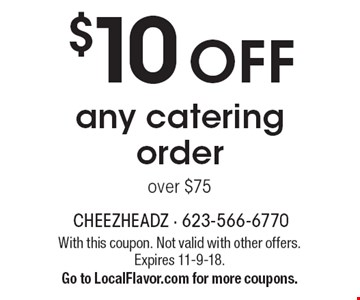 $10 OFF any catering order over $75. With this coupon. Not valid with other offers. Expires 11-9-18. Go to LocalFlavor.com for more coupons.