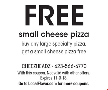FREE small cheese pizza, buy any large specialty pizza, get a small cheese pizza free. With this coupon. Not valid with other offers. Expires 11-9-18. Go to LocalFlavor.com for more coupons.