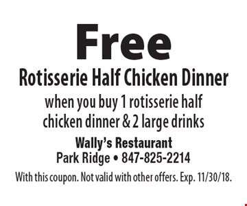 Free rotisserie half chicken dinner when you buy 1 rotisserie half chicken dinner & 2 large drinks. With this coupon. Not valid with other offers. Exp. 11/30/18.