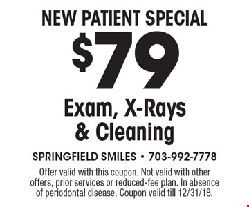 NEW PATIENT SPECIAL $79 Exam, X-Rays& Cleaning. Offer valid with this coupon. Not valid with otheroffers, prior services or reduced-fee plan. In absenceof periodontal disease. Coupon valid till 12/31/18.