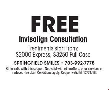 FREE Invisalign ConsultationTreatments start from:$2000 Express, $3250 Full Case. Offer valid with this coupon. Not valid with otheroffers, prior services or reduced-fee plan. Conditions apply. Coupon valid till 12/31/18.