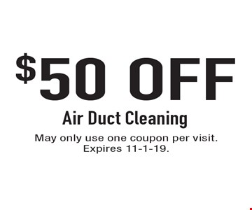 $50 Off Air Duct Cleaning. May only use one coupon per visit. Expires 11-1-19.