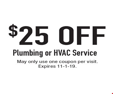 $25 Off Plumbing or HVAC Service. May only use one coupon per visit. Expires 11-1-19.