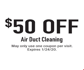 $50 OFF Air Duct Cleaning. May only use one coupon per visit. Expires 1/24/20.