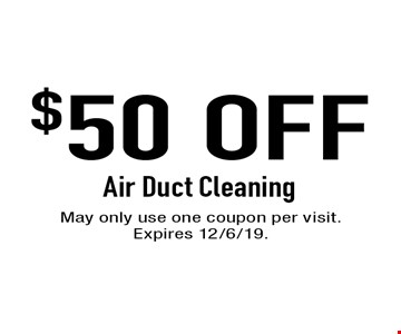$50 Off Air Duct Cleaning. May only use one coupon per visit. Expires 12/6/19.