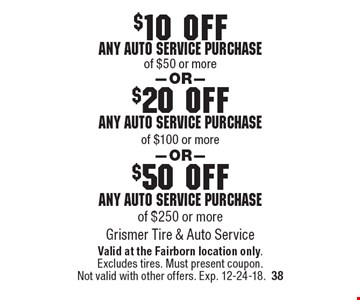 $50 off any auto service purchase of $250 or more. $20 off any auto service purchase of $100 or more. $10 off any auto service purchase of $50 or more. Valid at the Fairborn location only. Excludes tires. Must present coupon. Not valid with other offers. Exp. 12-24-18.38