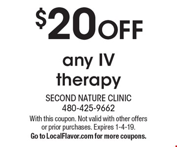 $20 OFF any IV therapy. With this coupon. Not valid with other offers or prior purchases. Expires 1-4-19. Go to LocalFlavor.com for more coupons.