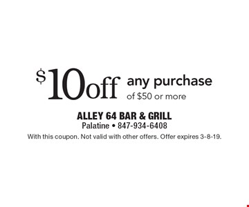 $10 off any purchase of $50 or more. With this coupon. Not valid with other offers. Offer expires 3-8-19.