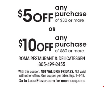 $10 OFF any purchase of $60 or more. $5 OFF any purchase of $30 or more. With this coupon. NOT VALID ON FRIDAYS. Not valid with other offers. One coupon per table. Exp. 1-4-19. Go to LocalFlavor.com for more coupons.