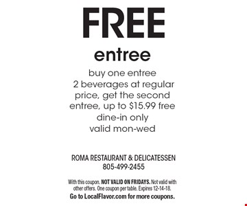 FREE entree buy one entree 2 beverages at regular price, get the second entree, up to $15.99 free dine-in only valid mon-wed. With this coupon. NOT VALID ON FRIDAYS. Not valid with other offers. One coupon per table. Expires 12-14-18.Go to LocalFlavor.com for more coupons.