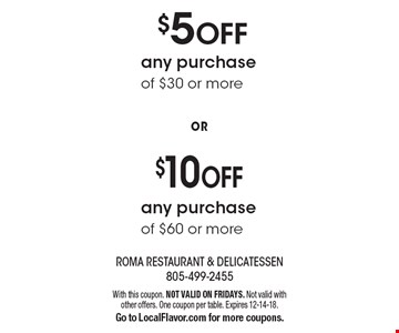 $10 OFF any purchase of $60 or more. $5 OFF any purchase of $30 or more. With this coupon. NOT VALID ON FRIDAYS. Not valid with other offers. One coupon per table. Expires 12-14-18.Go to LocalFlavor.com for more coupons.