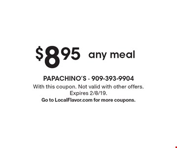 $8.95 any meal. With this coupon. Not valid with other offers. Expires 2/8/19.Go to LocalFlavor.com for more coupons.