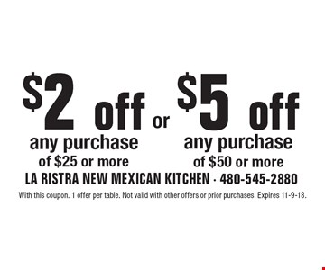 $2 off $5 of any purchase of $25 or more any purchase of $50 or more. With this coupon. 1 offer per table. Not valid with other offers or prior purchases. Expires 11-9-18.
