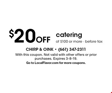 $20 Off catering of $100 or more before tax. With this coupon. Not valid with other offers or prior purchases. Expires 3-8-19. Go to LocalFlavor.com for more coupons.