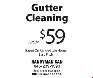 FROM $59 Gutter Cleaning Based On Ranch-Style Home Easy Pitch. Restrictions may apply. Offer expires 11-17-19.