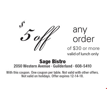 $5 off any order of $30 or more valid of lunch only. With this coupon. One coupon per table. Not valid with other offers.Not valid on holidays. Offer expires 12-14-18.