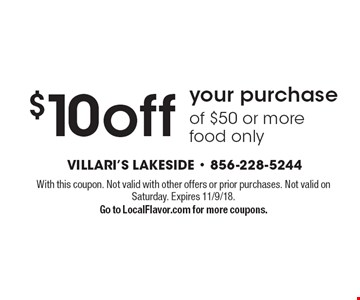 $10 off your purchase of $50 or more, food only. With this coupon. Not valid with other offers or prior purchases. Not valid on Saturday. Expires 11/9/18. Go to LocalFlavor.com for more coupons.