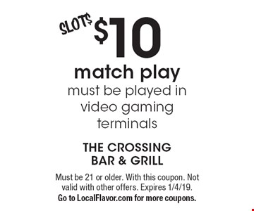 $10 match play must be played in video gaming terminals. Must be 21 or older. With this coupon. Not valid with other offers. Expires 1/4/19. Go to LocalFlavor.com for more coupons.