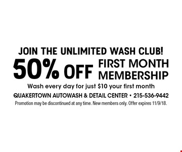 Join the Unlimited Wash Club! 50% off first month membership Wash every day for just $10 your first month. Promotion may be discontinued at any time. New members only. Offer expires 11/9/18.