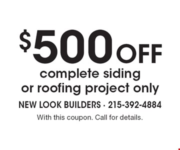 $500 off complete siding or roofing project only. With this coupon. Call for details.
