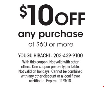 $10 OFF any purchase of $60 or more. With this coupon. Not valid with other offers. One coupon per party per table. Not valid on holidays. Cannot be combined with any other discount or a local flavor certificate. Expires11/9/18.