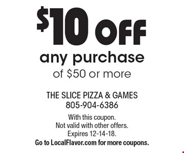 $10 OFF any purchase of $50 or more. With this coupon. Not valid with other offers. Expires 12-14-18. Go to LocalFlavor.com for more coupons.