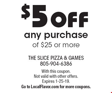 $5 OFF any purchase of $25 or more. With this coupon.Not valid with other offers.Expires 1-25-19. Go to LocalFlavor.com for more coupons.